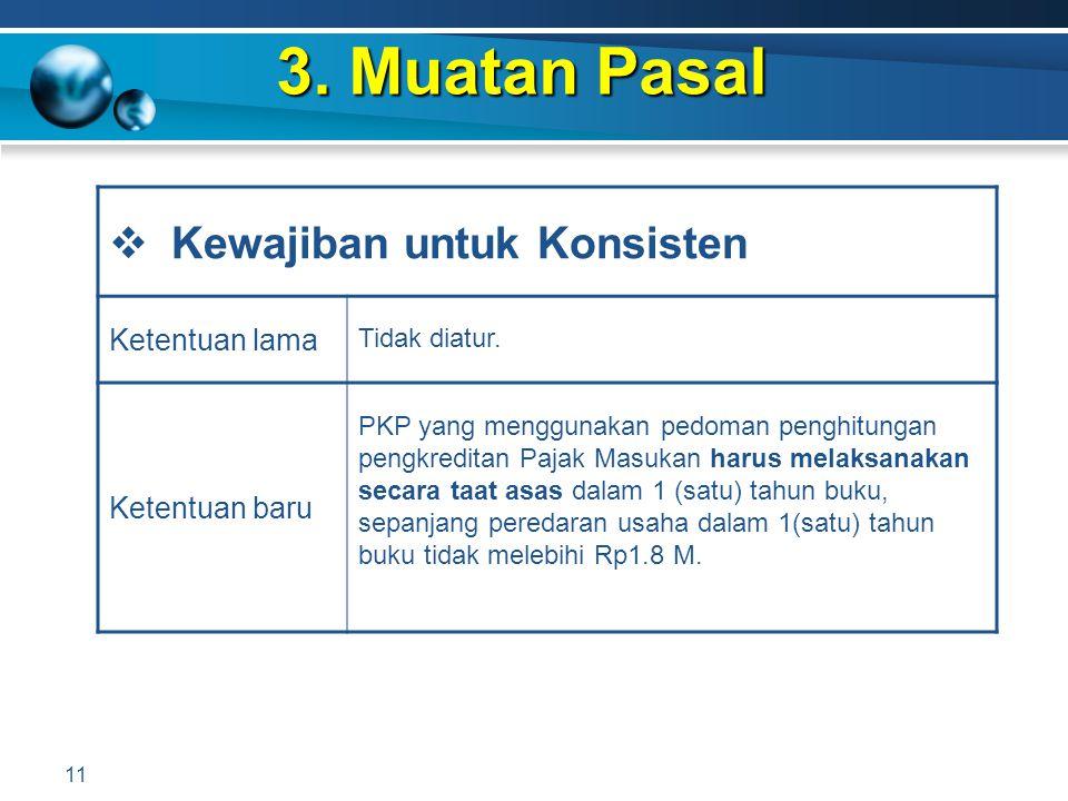 3. Muatan Pasal 11  Kewajiban untuk Konsisten Ketentuan lama Tidak diatur. Ketentuan baru PKP yang menggunakan pedoman penghitungan pengkreditan Paja
