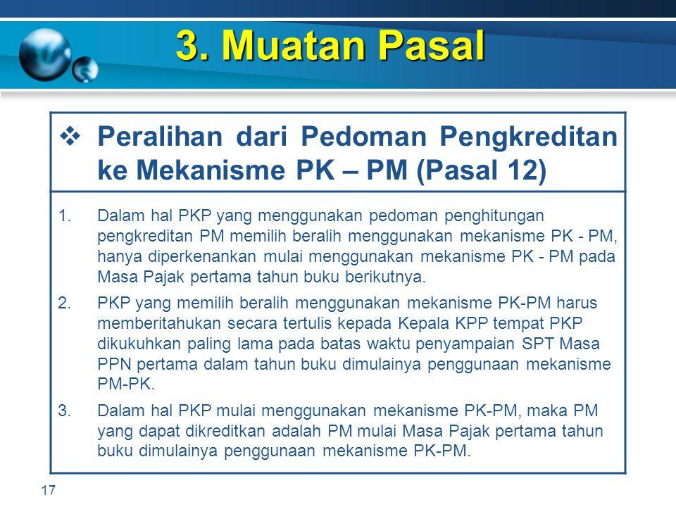 3. Muatan Pasal 17  Peralihan dari Pedoman Pengkreditan ke Mekanisme PK – PM (Pasal 12) 1.Dalam hal PKP yang menggunakan pedoman penghitungan pengkre