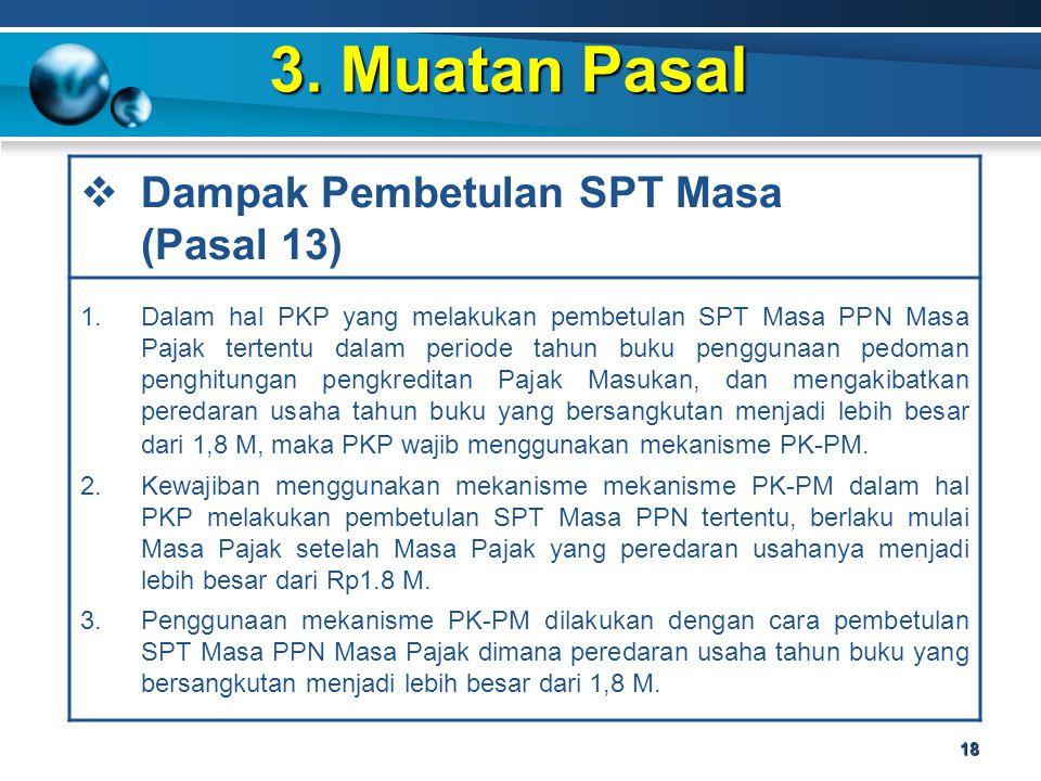 3. Muatan Pasal 18  Dampak Pembetulan SPT Masa (Pasal 13) 1.Dalam hal PKP yang melakukan pembetulan SPT Masa PPN Masa Pajak tertentu dalam periode ta