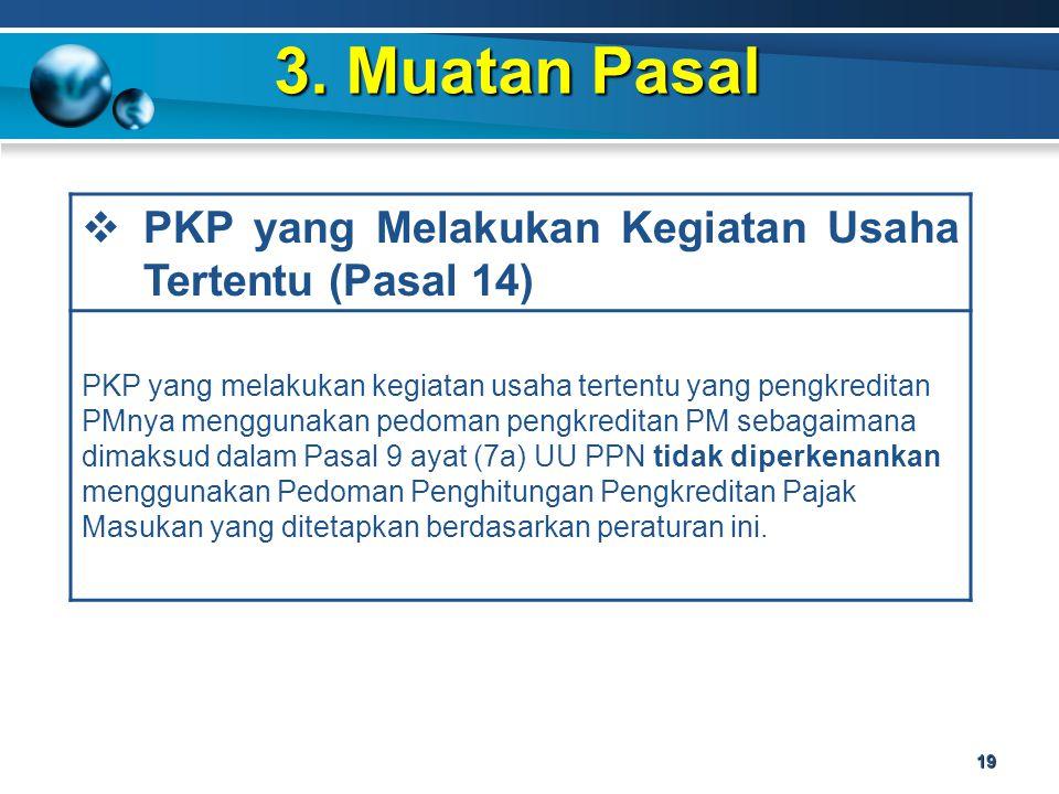 3. Muatan Pasal 19  PKP yang Melakukan Kegiatan Usaha Tertentu (Pasal 14) PKP yang melakukan kegiatan usaha tertentu yang pengkreditan PMnya mengguna