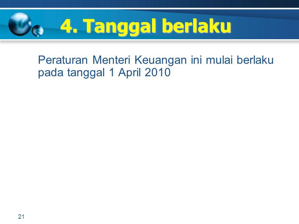 Peraturan Menteri Keuangan ini mulai berlaku pada tanggal 1 April 2010 4. Tanggal berlaku 21