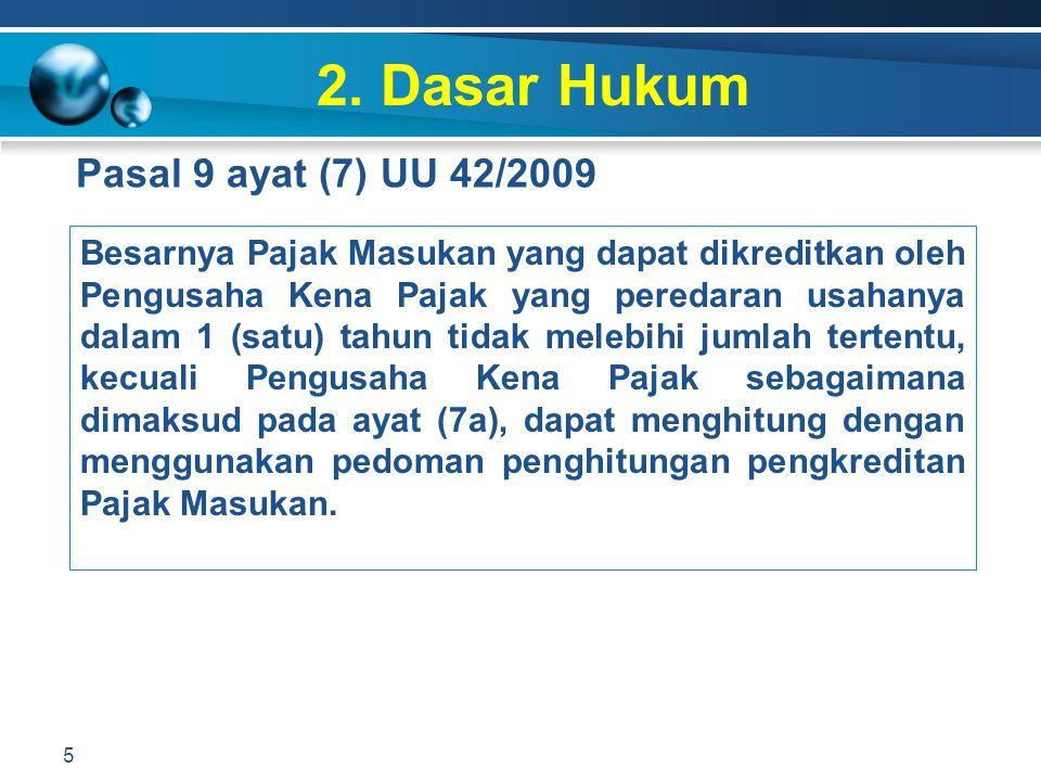2. Dasar Hukum Pasal 9 ayat (7) UU 42/2009 5 Besarnya Pajak Masukan yang dapat dikreditkan oleh Pengusaha Kena Pajak yang peredaran usahanya dalam 1 (