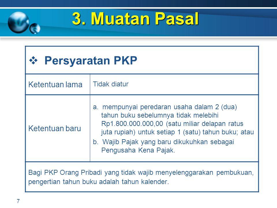 3. Muatan Pasal 7  Persyaratan PKP Ketentuan lama Tidak diatur Ketentuan baru a. mempunyai peredaran usaha dalam 2 (dua) tahun buku sebelumnya tidak