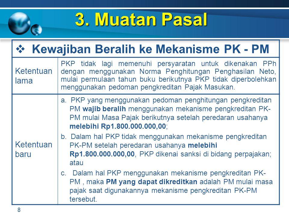 3. Muatan Pasal 8  Kewajiban Beralih ke Mekanisme PK - PM Ketentuan lama PKP tidak lagi memenuhi persyaratan untuk dikenakan PPh dengan menggunakan N