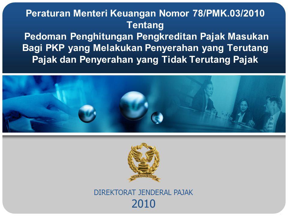 DIREKTORAT JENDERAL PAJAK 2010 Peraturan Menteri Keuangan Nomor 78/PMK.03/2010 Tentang Pedoman Penghitungan Pengkreditan Pajak Masukan Bagi PKP yang M