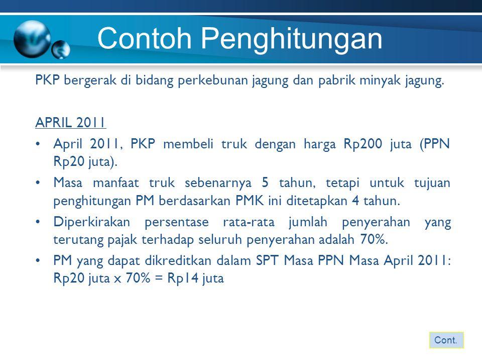 Contoh Penghitungan PKP bergerak di bidang perkebunan jagung dan pabrik minyak jagung. APRIL 2011 April 2011, PKP membeli truk dengan harga Rp200 juta