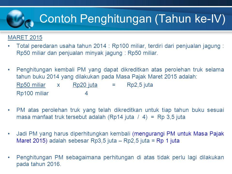 Contoh Penghitungan (Tahun ke-IV) MARET 2015 Total peredaran usaha tahun 2014 : Rp100 miliar, terdiri dari penjualan jagung : Rp50 miliar dan penjuala