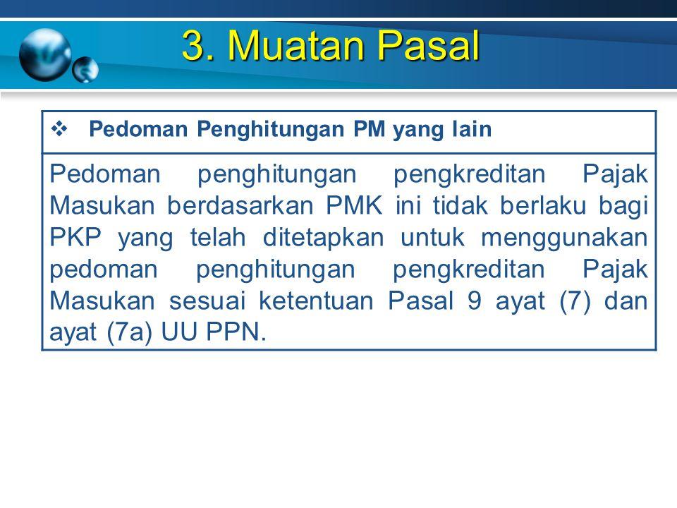3. Muatan Pasal  Pedoman Penghitungan PM yang lain Pedoman penghitungan pengkreditan Pajak Masukan berdasarkan PMK ini tidak berlaku bagi PKP yang te