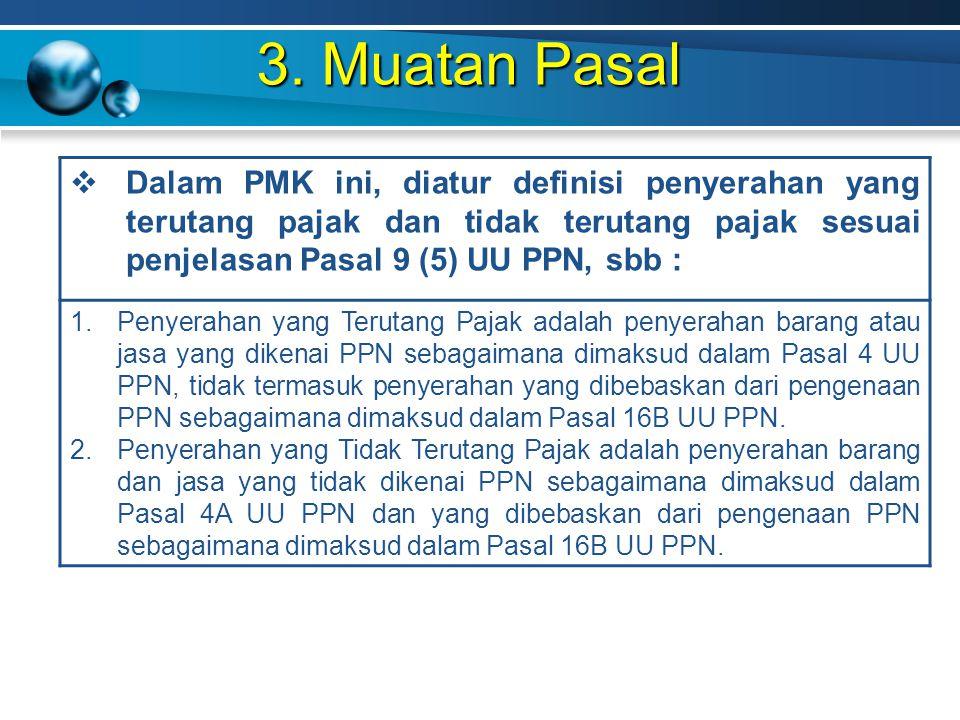 3. Muatan Pasal  Dalam PMK ini, diatur definisi penyerahan yang terutang pajak dan tidak terutang pajak sesuai penjelasan Pasal 9 (5) UU PPN, sbb : 1