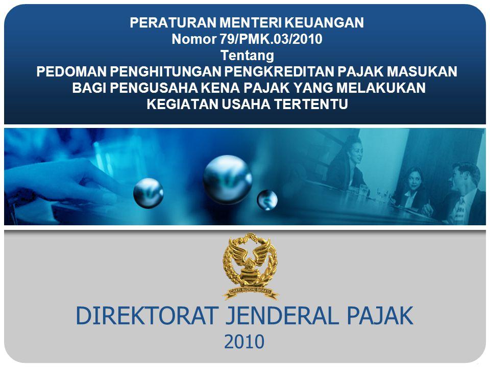 DIREKTORAT JENDERAL PAJAK 2010 PERATURAN MENTERI KEUANGAN Nomor 79/PMK.03/2010 Tentang PEDOMAN PENGHITUNGAN PENGKREDITAN PAJAK MASUKAN BAGI PENGUSAHA