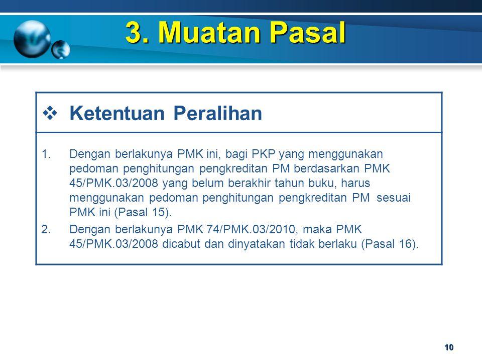 3. Muatan Pasal 10  Ketentuan Peralihan 1.Dengan berlakunya PMK ini, bagi PKP yang menggunakan pedoman penghitungan pengkreditan PM berdasarkan PMK 4
