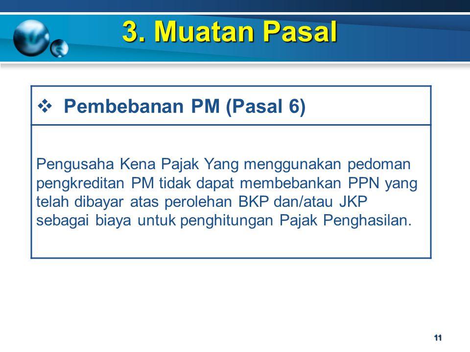 3. Muatan Pasal 11  Pembebanan PM (Pasal 6) Pengusaha Kena Pajak Yang menggunakan pedoman pengkreditan PM tidak dapat membebankan PPN yang telah diba