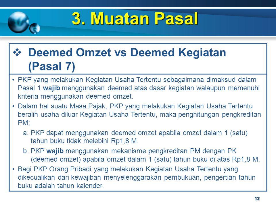 3. Muatan Pasal 12  Deemed Omzet vs Deemed Kegiatan (Pasal 7) PKP yang melakukan Kegiatan Usaha Tertentu sebagaimana dimaksud dalam Pasal 1 wajib men