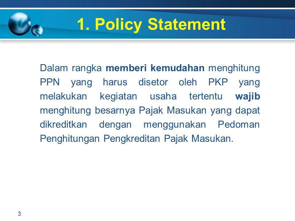 1. Policy Statement Dalam rangka memberi kemudahan menghitung PPN yang harus disetor oleh PKP yang melakukan kegiatan usaha tertentu wajib menghitung