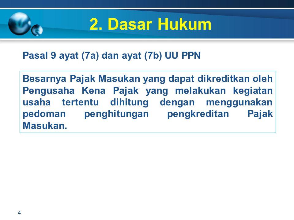 2. Dasar Hukum Pasal 9 ayat (7a) dan ayat (7b) UU PPN 4 Besarnya Pajak Masukan yang dapat dikreditkan oleh Pengusaha Kena Pajak yang melakukan kegiata