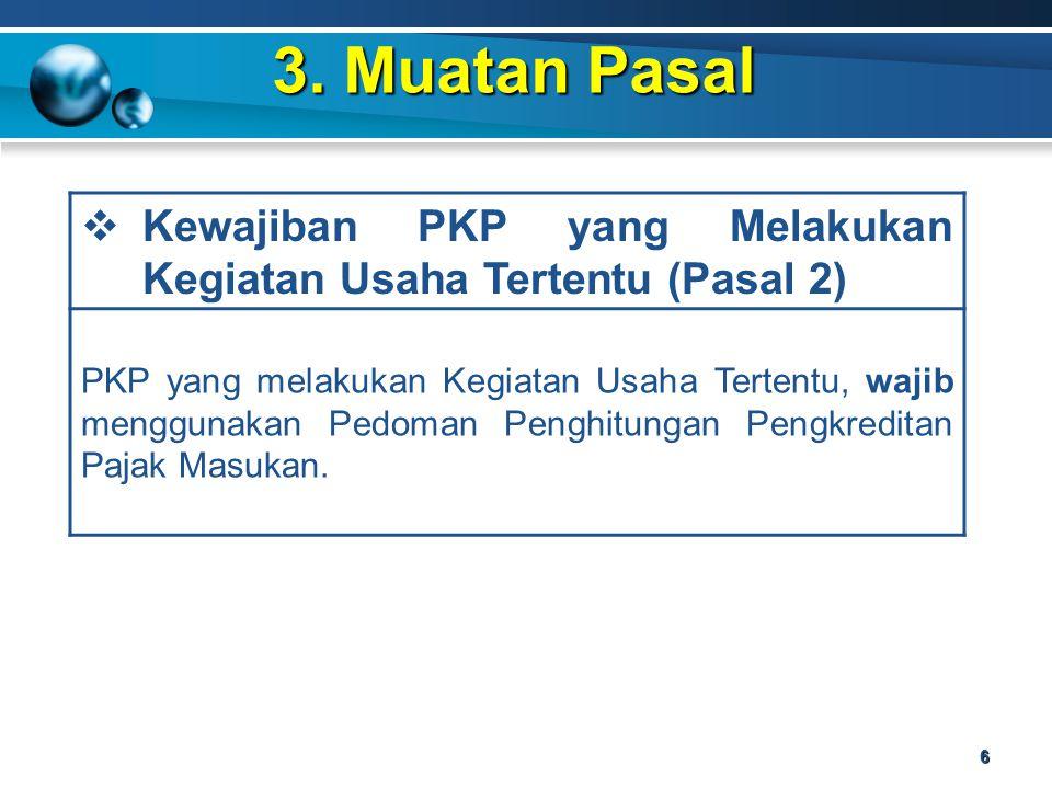 3. Muatan Pasal 6  Kewajiban PKP yang Melakukan Kegiatan Usaha Tertentu (Pasal 2) PKP yang melakukan Kegiatan Usaha Tertentu, wajib menggunakan Pedom