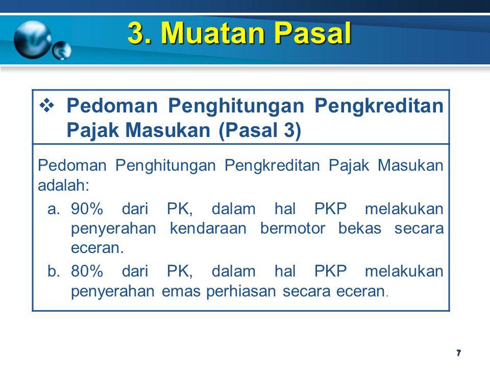 3. Muatan Pasal 7  Pedoman Penghitungan Pengkreditan Pajak Masukan (Pasal 3) Pedoman Penghitungan Pengkreditan Pajak Masukan adalah: a.90% dari PK, d