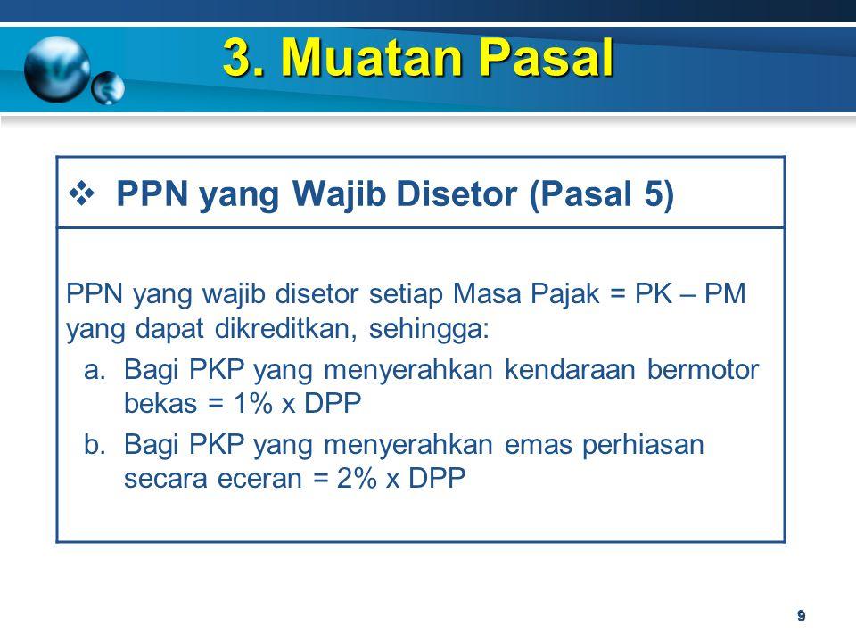 3. Muatan Pasal 9  PPN yang Wajib Disetor (Pasal 5) PPN yang wajib disetor setiap Masa Pajak = PK – PM yang dapat dikreditkan, sehingga: a.Bagi PKP y