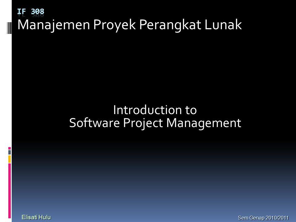 Manajemen Proyek Perangkat Lunak Sem Genap 2010/2011 Elisati Hulu Introduction to Software Project Management