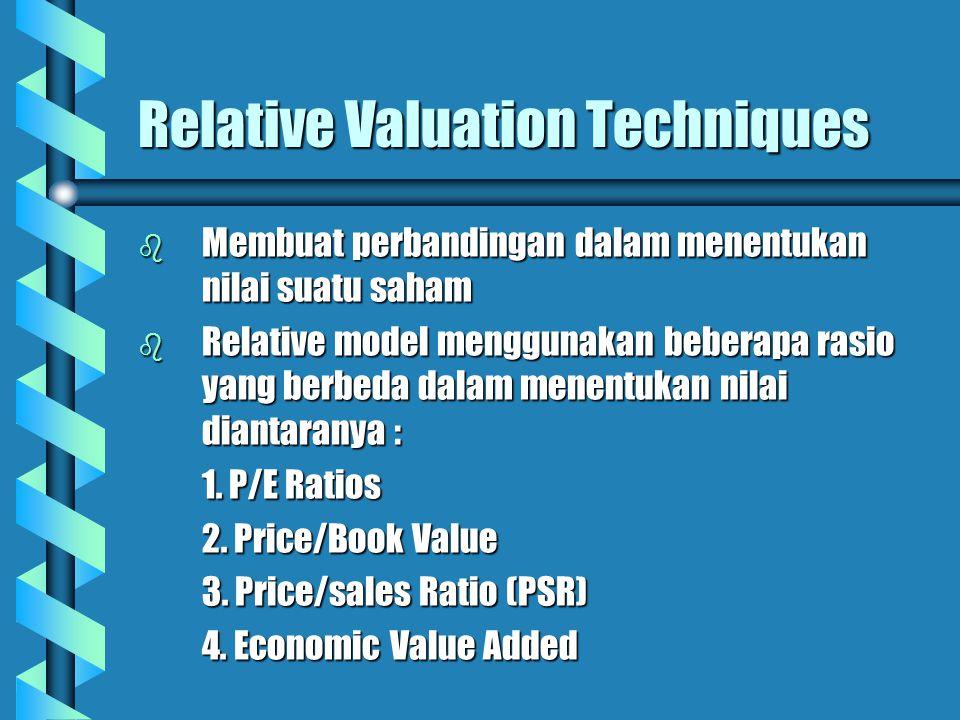 Relative Valuation Techniques b Membuat perbandingan dalam menentukan nilai suatu saham b Relative model menggunakan beberapa rasio yang berbeda dalam