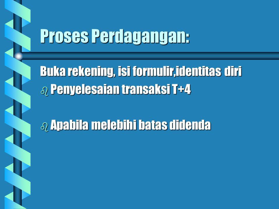 Proses Perdagangan: Buka rekening, isi formulir,identitas diri b Penyelesaian transaksi T+4 b Apabila melebihi batas didenda