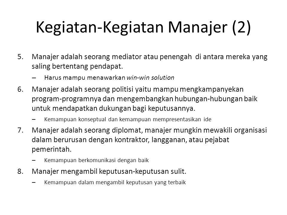 Kegiatan-Kegiatan Manajer 1.Manajer bekerja dengan dan melalui orang lain. – Mampu mempengaruhi orang lain 2.Manajer memadukan dan menyeimbangkan tuju