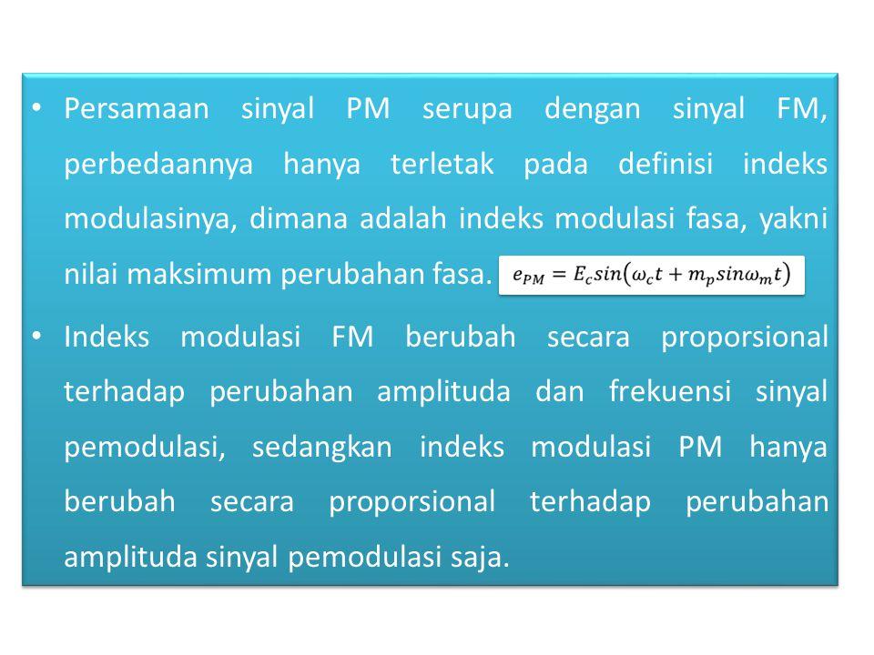 Persamaan sinyal PM serupa dengan sinyal FM, perbedaannya hanya terletak pada definisi indeks modulasinya, dimana adalah indeks modulasi fasa, yakni n