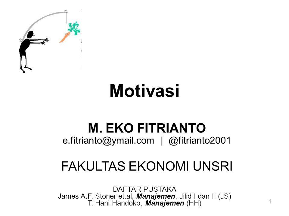 Motivasi 1 DAFTAR PUSTAKA James A.F. Stoner et.al, Manajemen, Jilid I dan II (JS) T. Hani Handoko, Manajemen (HH) M. EKO FITRIANTO e.fitrianto@ymail.c
