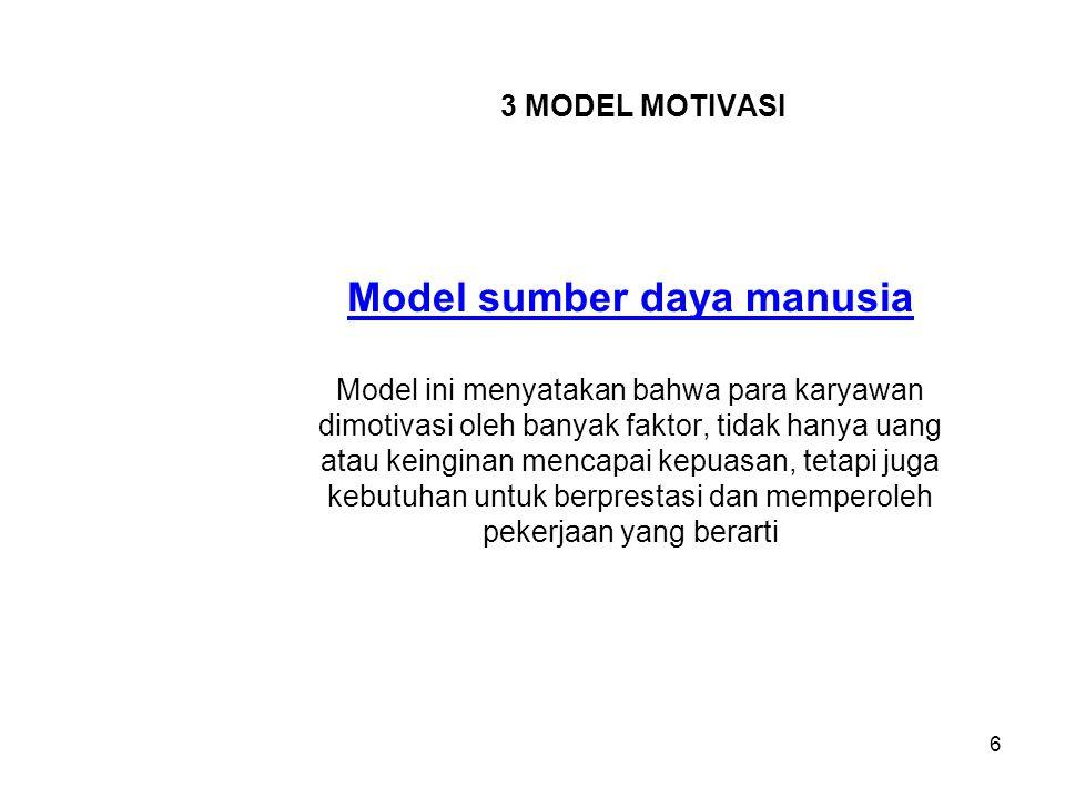 3 MODEL MOTIVASI Model sumber daya manusia Model ini menyatakan bahwa para karyawan dimotivasi oleh banyak faktor, tidak hanya uang atau keinginan men