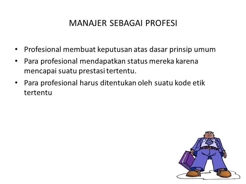 MANAJER SEBAGAI PROFESI Profesional membuat keputusan atas dasar prinsip umum Para profesional mendapatkan status mereka karena mencapai suatu prestas