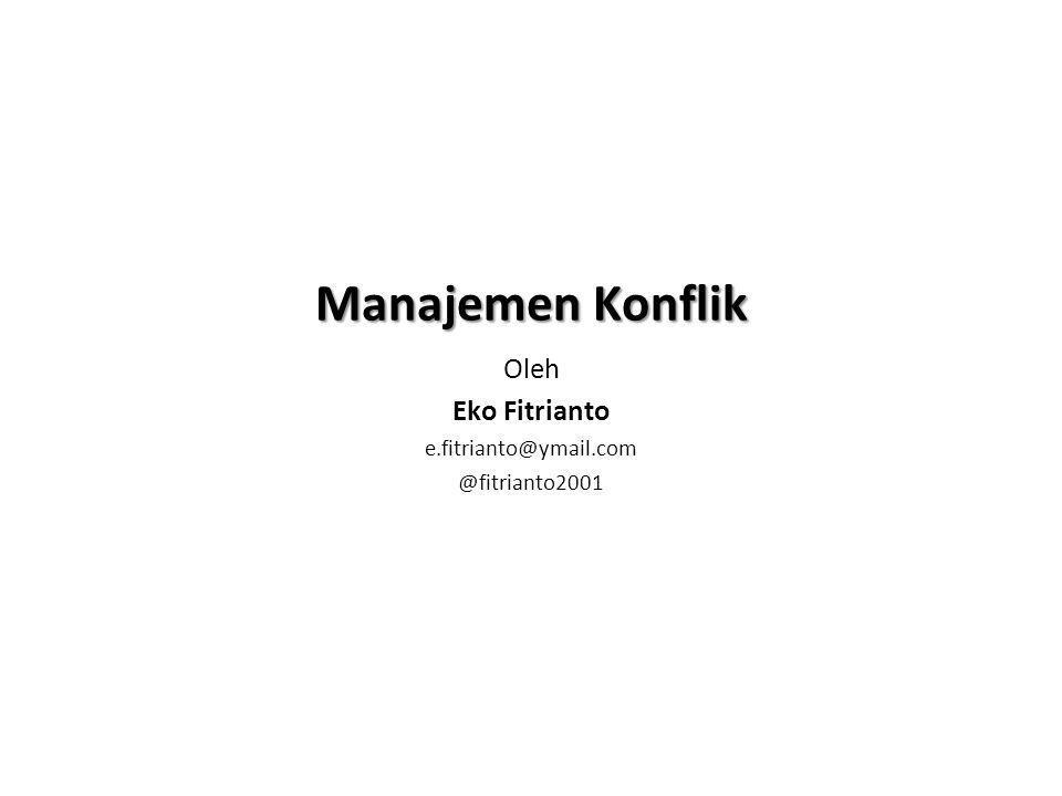 Manajemen Konflik Oleh Eko Fitrianto e.fitrianto@ymail.com @fitrianto2001