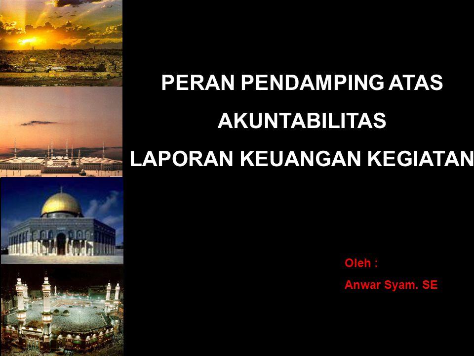PERAN PENDAMPING ATAS AKUNTABILITAS LAPORAN KEUANGAN KEGIATAN Oleh : Anwar Syam. SE