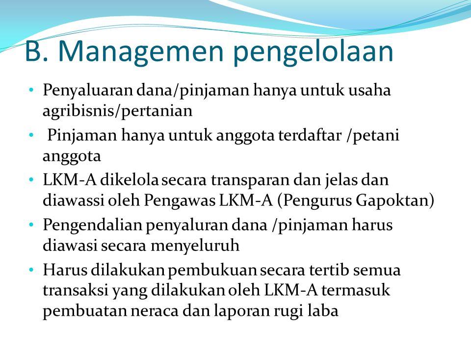 B. Managemen pengelolaan Penyaluaran dana/pinjaman hanya untuk usaha agribisnis/pertanian Pinjaman hanya untuk anggota terdaftar /petani anggota LKM-A