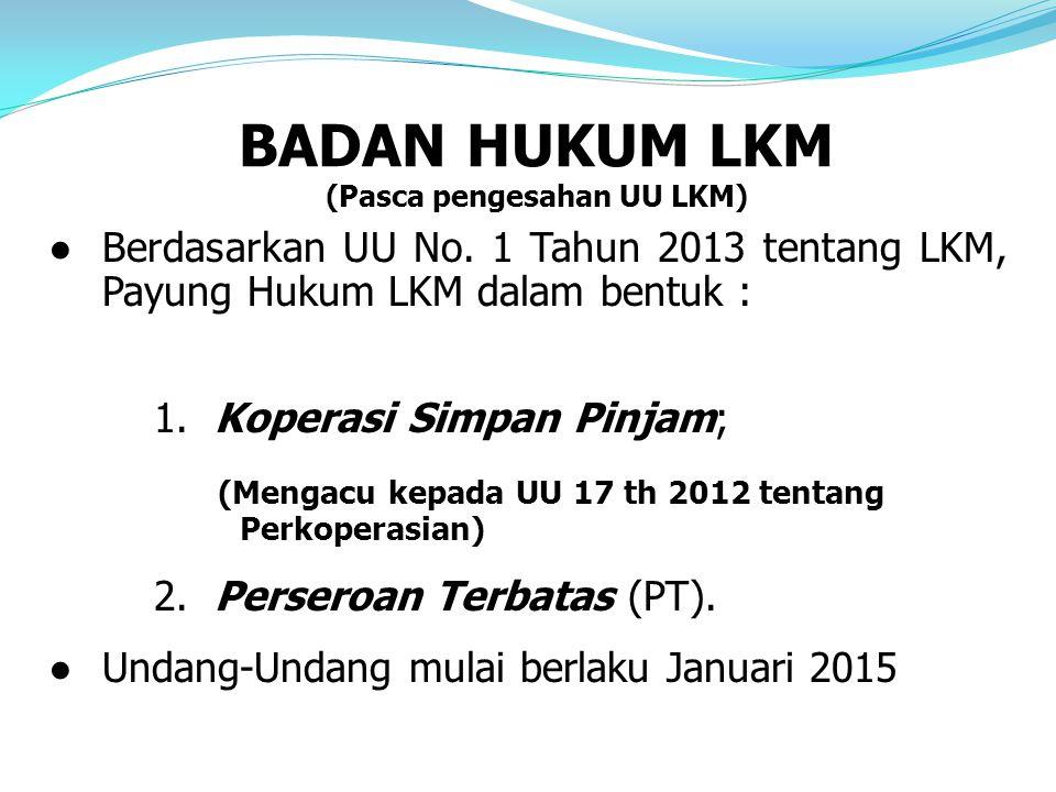 ●Berdasarkan UU No.1 Tahun 2013 tentang LKM, Payung Hukum LKM dalam bentuk : 1.