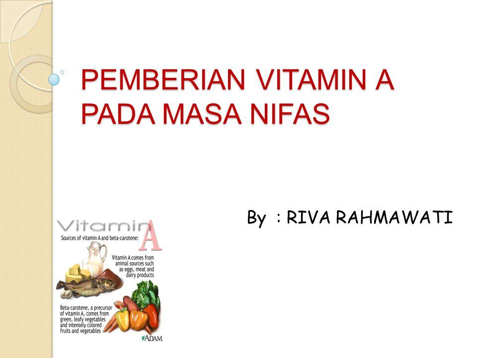 PEMBERIAN VITAMIN A PADA MASA NIFAS By : RIVA RAHMAWATI