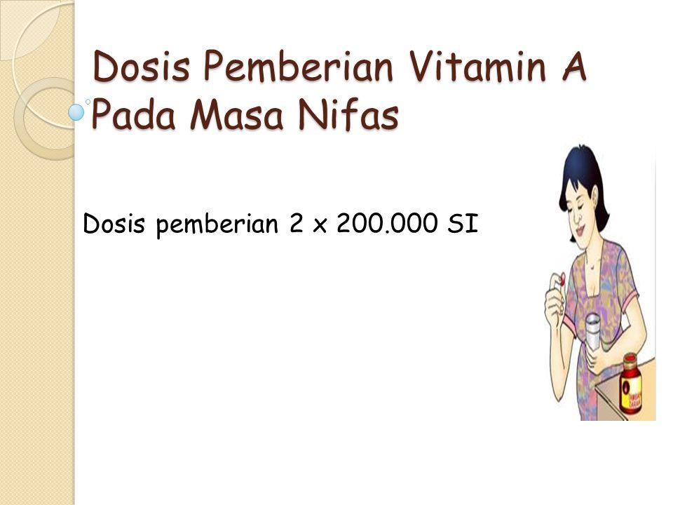 Dosis Pemberian Vitamin A Pada Masa Nifas Dosis pemberian 2 x 200.000 SI