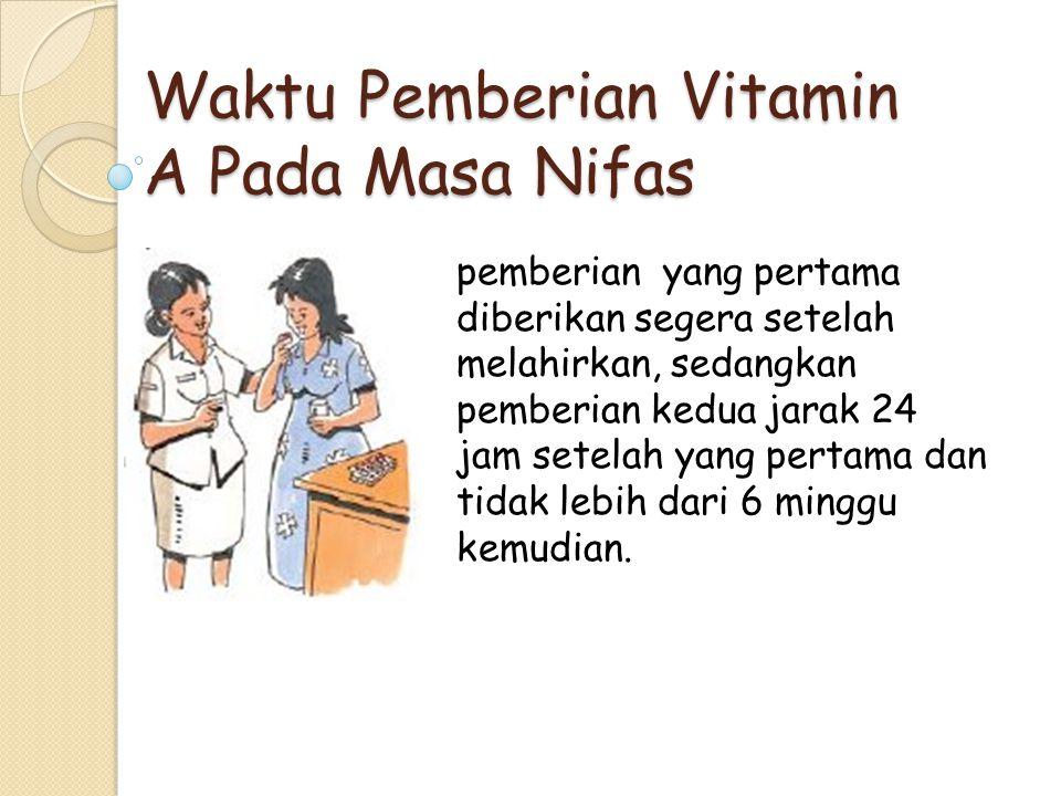 Waktu Pemberian Vitamin A Pada Masa Nifas pemberian yang pertama diberikan segera setelah melahirkan, sedangkan pemberian kedua jarak 24 jam setelah y