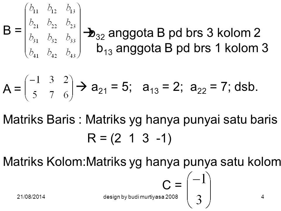 Matriks Bagian (SubMatriks) Matriks bagian adalah matriks yang diperoleh dengan menghilangkan satu (beberapa) baris dan/atau satu(beberapa) kolom dari Suatu matriks.