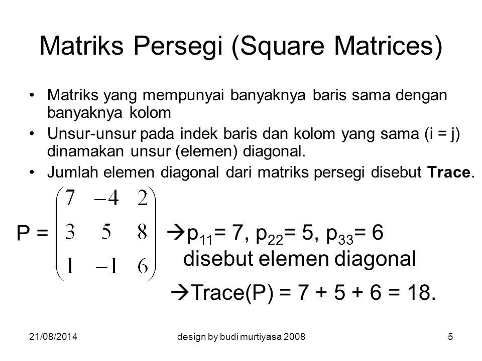 Kesamaan Matriks Matriks A = (a ij ) dan B = (b ij ) disebut sama jika dan hanya jika untuk setiap i dan j berlaku a ij = b ij.