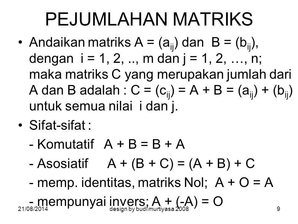 PERKALIAN SKALAR Andaikan A = (a ij ) dan k adalah skalar, maka perkalian skalar k dengan matriks A = (a ij ) adalah : k A = k(a ij ) = (k a ij ) untuk semua i dan j.