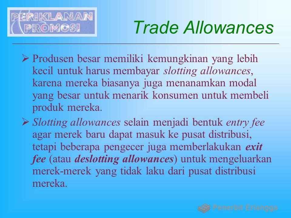 Trade Allowances  Produsen besar memiliki kemungkinan yang lebih kecil untuk harus membayar slotting allowances, karena mereka biasanya juga menanamk