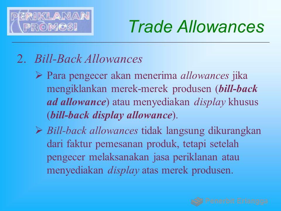 Trade Allowances 2. Bill-Back Allowances  Para pengecer akan menerima allowances jika mengiklankan merek-merek produsen (bill-back ad allowance) atau
