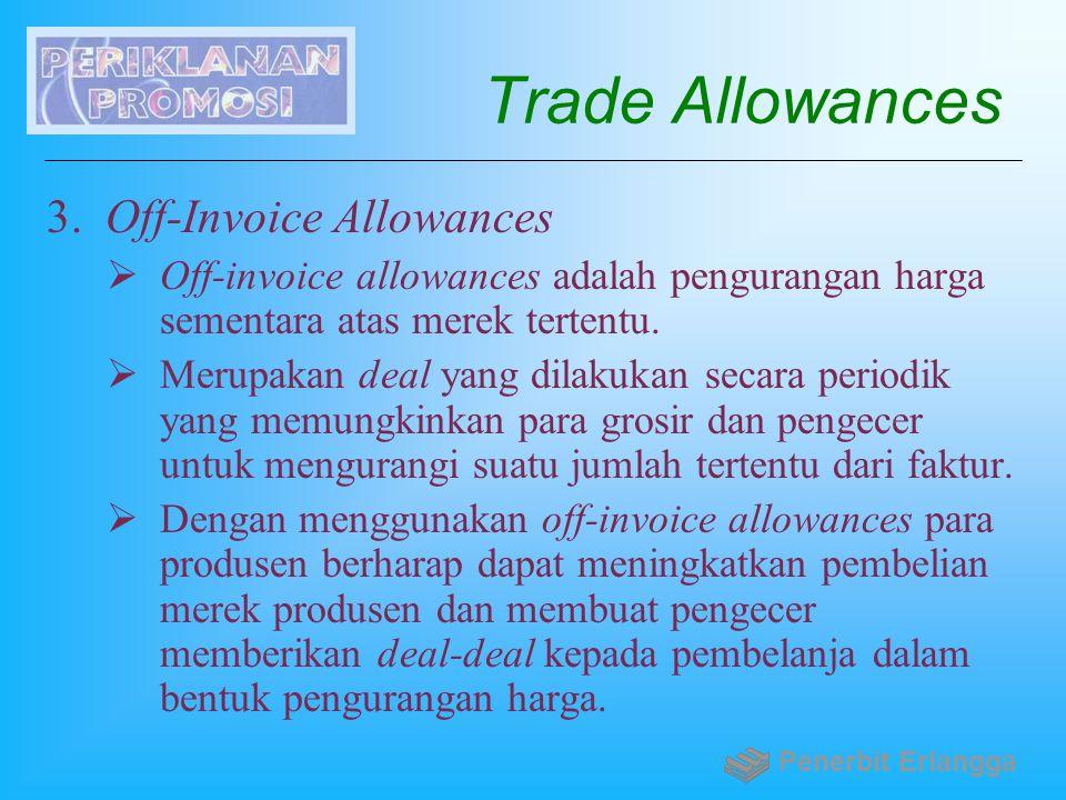 Trade Allowances 3. Off-Invoice Allowances  Off-invoice allowances adalah pengurangan harga sementara atas merek tertentu.  Merupakan deal yang dila