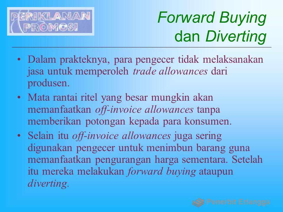 Forward Buying dan Diverting Dalam prakteknya, para pengecer tidak melaksanakan jasa untuk memperoleh trade allowances dari produsen. Mata rantai rite