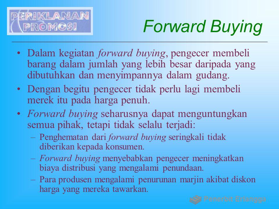 Forward Buying Dalam kegiatan forward buying, pengecer membeli barang dalam jumlah yang lebih besar daripada yang dibutuhkan dan menyimpannya dalam gu