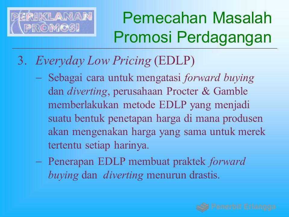Pemecahan Masalah Promosi Perdagangan 3. Everyday Low Pricing (EDLP)  Sebagai cara untuk mengatasi forward buying dan diverting, perusahaan Procter &