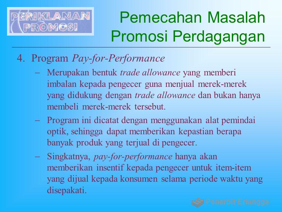 Pemecahan Masalah Promosi Perdagangan 4.Program Pay-for-Performance  Merupakan bentuk trade allowance yang memberi imbalan kepada pengecer guna menju