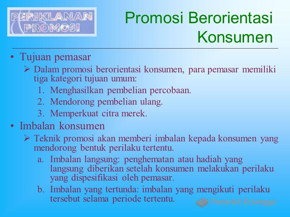 Promosi Berorientasi Konsumen Tujuan pemasar  Dalam promosi berorientasi konsumen, para pemasar memiliki tiga kategori tujuan umum: 1.Menghasilkan pe
