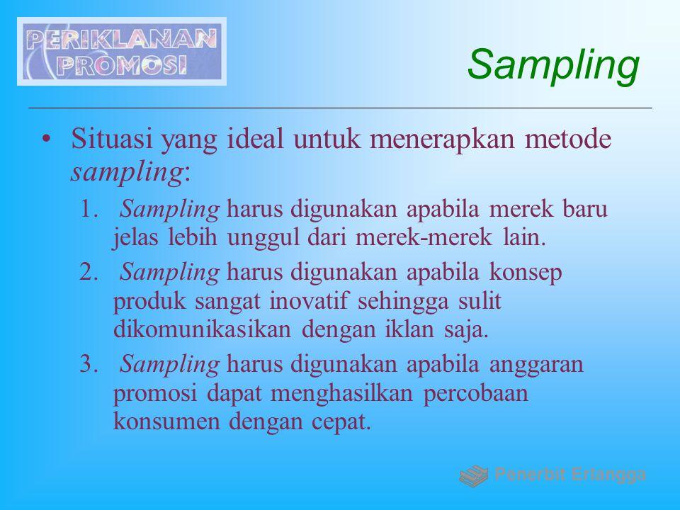 Sampling Situasi yang ideal untuk menerapkan metode sampling: 1. Sampling harus digunakan apabila merek baru jelas lebih unggul dari merek-merek lain.
