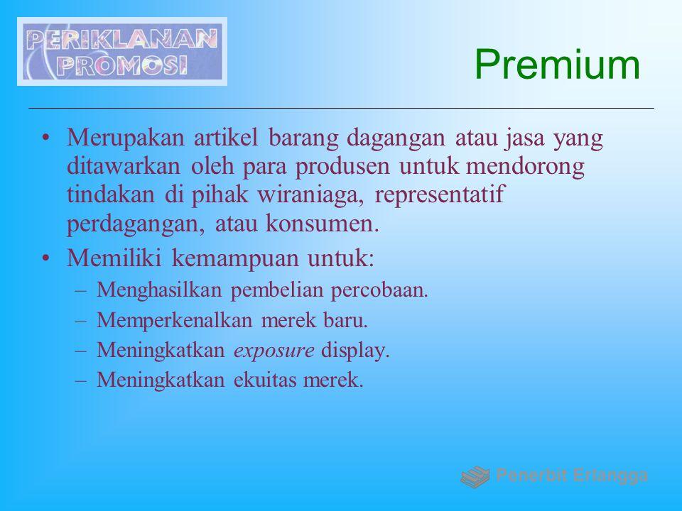 Premium Merupakan artikel barang dagangan atau jasa yang ditawarkan oleh para produsen untuk mendorong tindakan di pihak wiraniaga, representatif perd